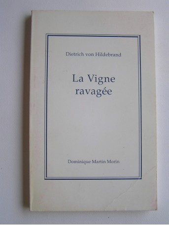 Dietrich von Hildebrand - La vigne ravagée