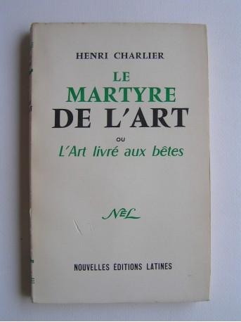 Henri Charlier - Le martyre de l'Art ou l'Art livré aux bêtes