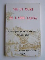 Vie et mort de l'abbé Lauga. Le martyre d'un enfant de Clairac. 20 juillet 1792
