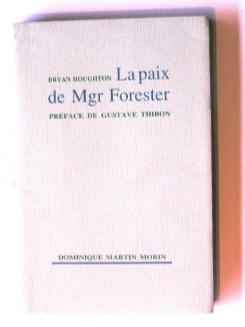 Abbé Bryan Houghton - La paix de Monseigneur Forester. Préface de Gustave Thibon