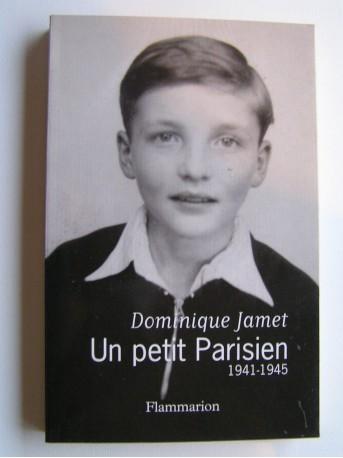 Dominique Jamet - Un petit parisien. 1941 - 1945