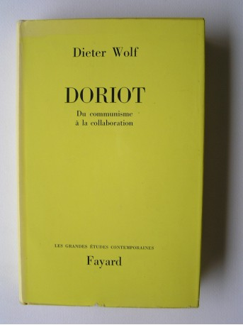 Dieter Wolf - Doriot. Du communisme à la collaboration