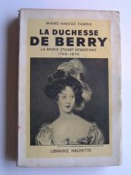 La duchesse de Berry. La Marie Stuart vendéenne. 1798 - 1870