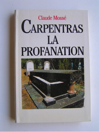 Claude Mossé - Carpentras, la profanation