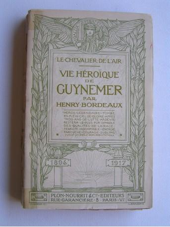 Henry Bordeaux - Le chevalier de l'air. Vie héroïque de Guynemer