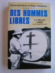 Des hommes libres. La France Libre par ceux qui l'on faite
