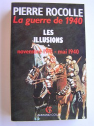 La guerre de 1940. Tome 1. Les illusions. Novembre 1918 - mai 1940