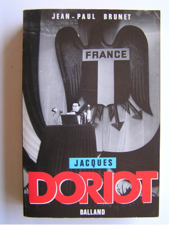 Jean-Paul Brunet - Jacques Doriot. Du communisme au fascisme