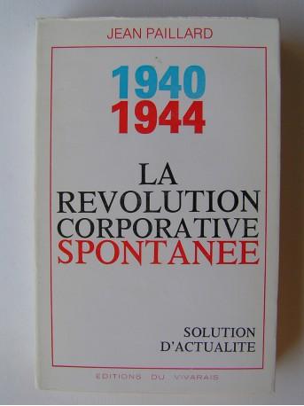 Jean Paillard - 1940 - 1944. La révolution corporative spontanée. Solution d'actualité
