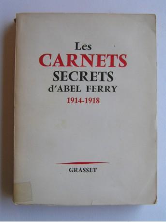 Abel Ferry - Les carnets secrets d'Abel Ferry. 1914 - 1918