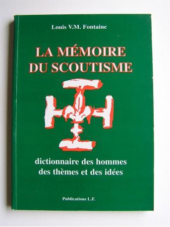 Louis Fontaine - la mémoire du scoutisme. Dictionnaire des hommes, des thèmes et des idées