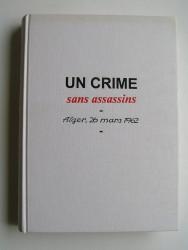 Un crime sans assassins. Alger, 26 mars 1962