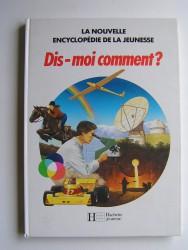 Collectif - La nouvelle encyclopédie de la jeunesse. Dis-moi comment?