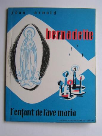 Jean Arnold - Bernadette, l'enfant de l'Ave Maria