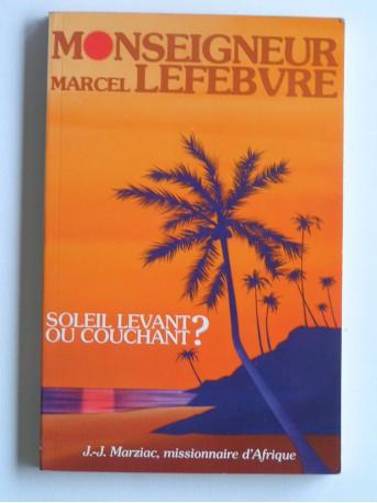 Père Jean-Jacques Marziac - Monseigneur Lefèbvre. Soleil levant ou couchant?
