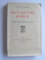 Ernest Pérochon - Huit gouttes d'opium. Contes pour dormir à la veillée