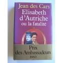 Jean des Cars - Elisabeth d'Autriche ou la fatalité