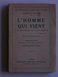 Georges Valois - L'homme qui vient. Philosophie de l'autorité