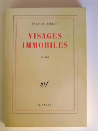 Raymond Abellio - visages immobiles