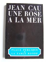 Jean Cau - Une rose à la mer
