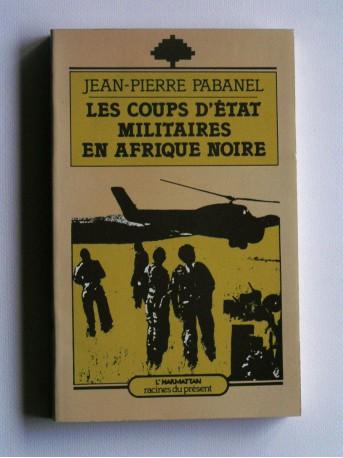 Jean-Pierre Pabanel - Les coupsd'état militaires en Afrique Noire