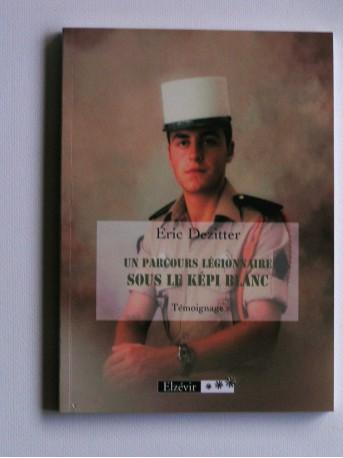 Eric Dezitter - un parcours légionnaire sous le képi blanc. Témoignage