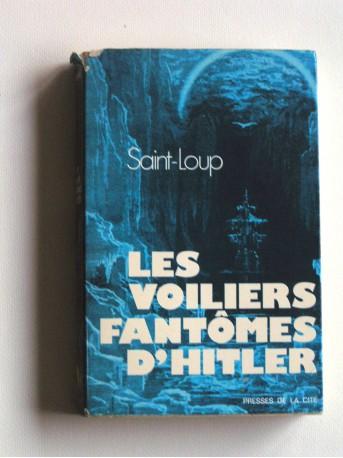 Saint-Loup - Les voiliers fantômes d'Hitler