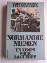 Yves Courrière - Un temps pour la guerre. Normandie-Niémen