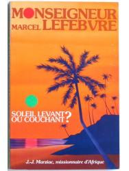 Monseigneur Marcel Lefèbvre. Soleil levant ou soleil couchant?