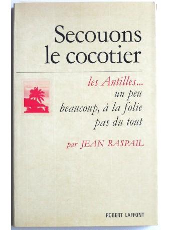 Jean Raspail - Secouons le cocotier. Les Antilles...Un peu, beaucoup, à la folie, pas du tout