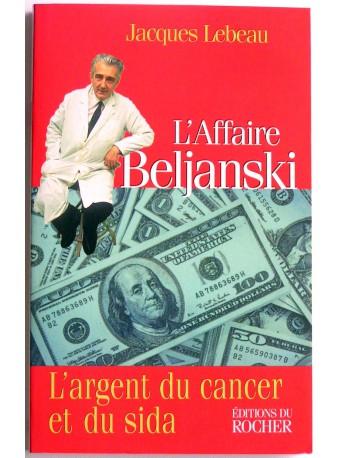 jacques Lebeau - L'affaire Beljanski. L'argent du cancer et du sida