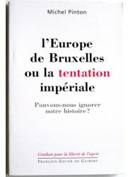 L'europe de bruxelles ou la tentation impériale. Pouvons-nous ignorer notre histoire?